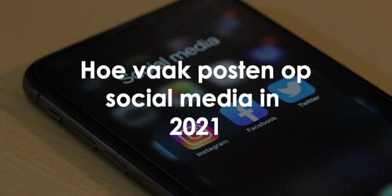 hoe vaak posten op social media 2021